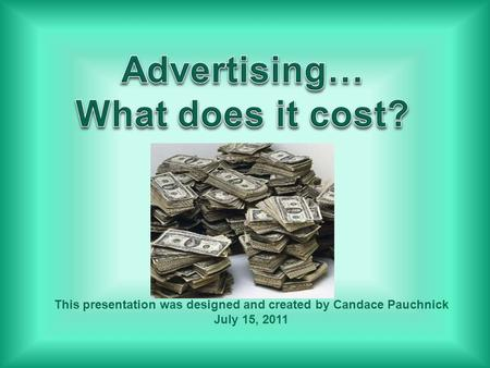 This presentation was designed and created by Candace Pauchnick July 15, 2011.