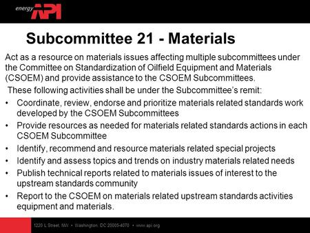 Subcommittee 21 - Materials Act as a resource on materials issues affecting multiple subcommittees under the Committee on Standardization of Oilfield Equipment.