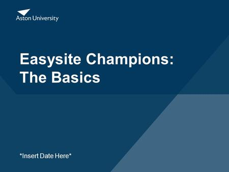 Easysite Champions: The Basics *Insert Date Here*.