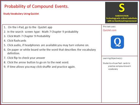 Probability of Compound Events. 1. On the i-Pad, go to the Quizlet app 2.In the search screen type: Math 7 Chapter 9 probability 3.Click Math 7 Chapter.
