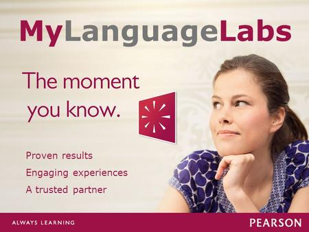 Mylanguagelabs.com Proven results Engaging experiences A trusted partner MyLanguageLabs.