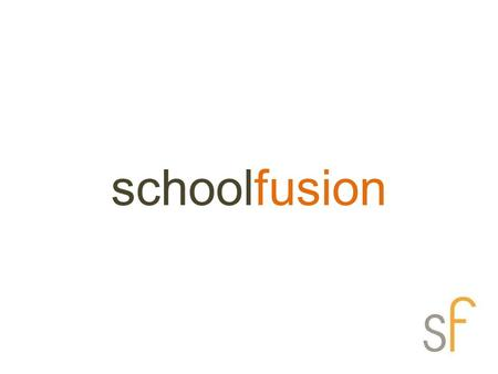 Schoolfusion. What is schoolfusion? SchoolFusion is a content management system used to develop classroom webpages and school websites. You can use this.