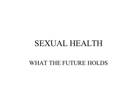 SEXUAL HEALTH WHAT THE FUTURE HOLDS. DR BEVERLY CRUSHER.