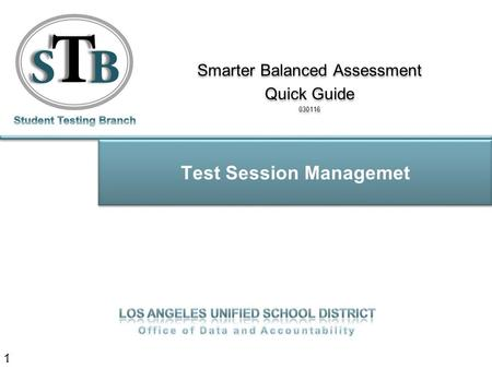 Test Session Managemet 1 Smarter Balanced Assessment Quick Guide 030116 Smarter Balanced Assessment Quick Guide 030116.