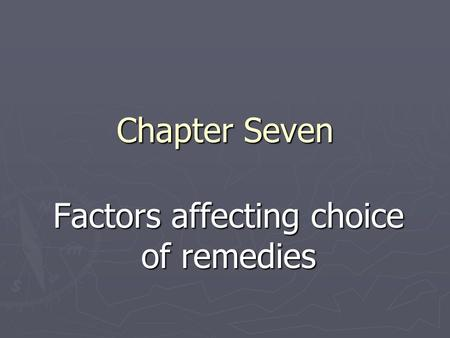 Chapter Seven Factors affecting choice of remedies.