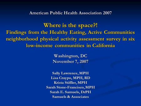American Public Health Association 2007 Where is the space?! Findings from the Healthy Eating, Active Communities neighborhood physical activity assessment.