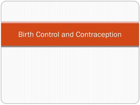 Birth Control and Contraception. Abstinence YOU SHOULD NOT BE HAVING SEX UNTIL YOU ARE OVER 18 AND IN A HEALTHY LOVING RELATIONSHIP. But if you do, it.