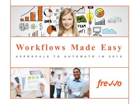 Workflows Made Easy APPROVALS TO AUTOMATE IN 2015.