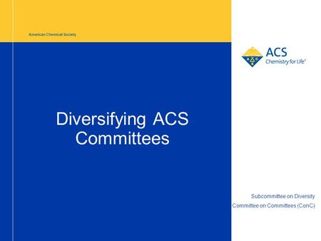 American Chemical Society Diversifying ACS Committees Subcommittee on Diversity Committee on Committees (ConC)