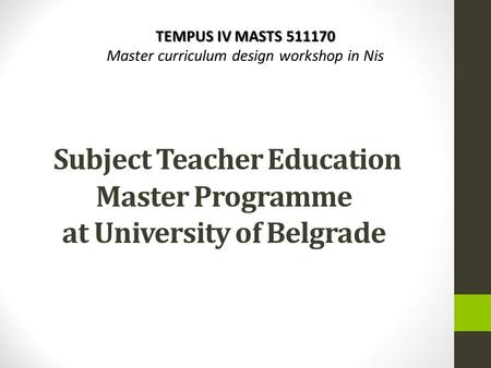 TEMPUS IV MASTS 511170 Master curriculum design workshop in Nis Subject Teacher Education Master Programme at University of Belgrade.