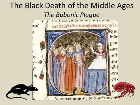 The Black Death of the Middle Ages The Bubonic Plague 1.