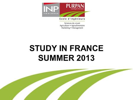 STUDY IN FRANCE SUMMER 2013. SUMMER STUDY ABROAD PROGRAM AT PURPAN Open to students from.
