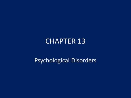 CHAPTER 13 Psychological Disorders. MODULE 30 Introduction to Psychological Disorders.