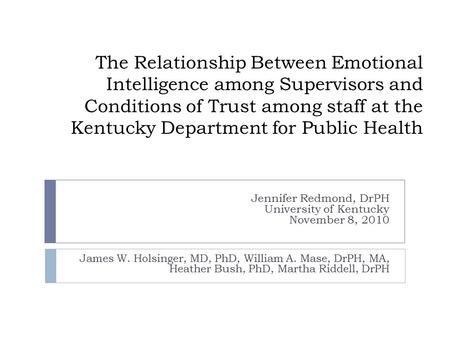 The Relationship Between Emotional Intelligence among Supervisors and Conditions of Trust among staff at the Kentucky Department for Public Health Jennifer.