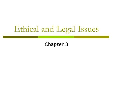 Ethical and Legal Issues Chapter 3. Ethics  Ethics – the study of morals; reflects standard Medical ethics has been important to medicine since 400 B.C.