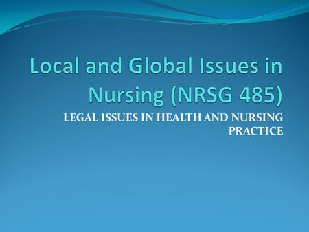 "LEGAL ISSUES IN HEALTH AND NURSING PRACTICE. INTRODUCTION Legal issues are those that are decided by law Law may be defined as: ""A rule of conduct or."