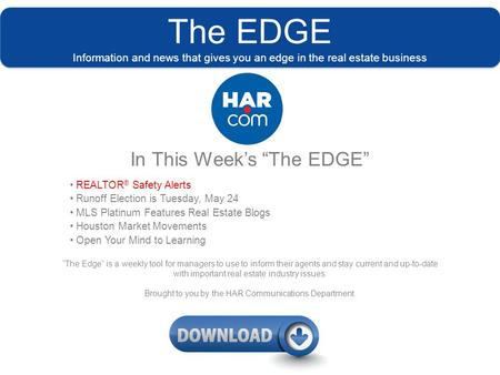 "The EDGE Information and news that gives you an edge in the real estate business In This Week's ""The EDGE"" REALTOR ® Safety Alerts Runoff Election is Tuesday,"
