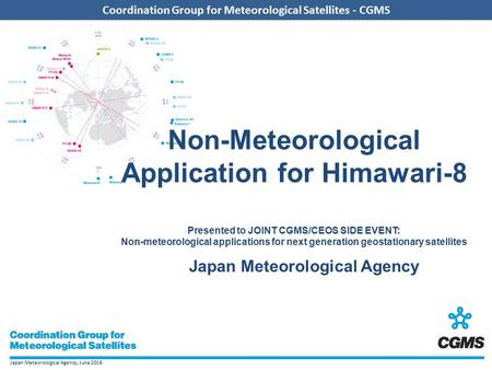 Japan Meteorological Agency, June 2016 Coordination Group for Meteorological Satellites - CGMS Non-Meteorological Application for Himawari-8 Presented.
