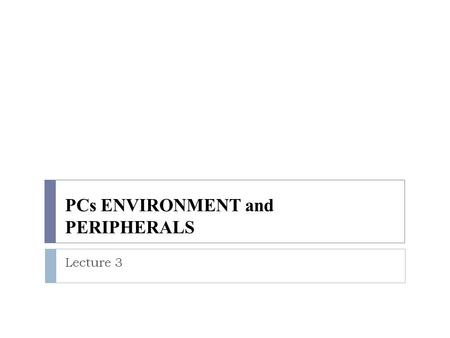 PCs ENVIRONMENT and PERIPHERALS Lecture 3. operating system and other system software that control the usage of the computer equipment application programs.
