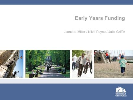 Early Years Funding Jeanette Miller / Nikki Payne / Julie Griffin.