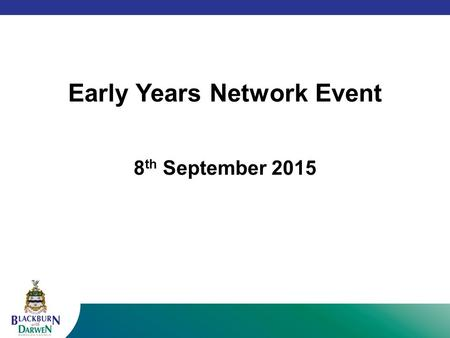 Early Years Network Event 8 th September 2015. Welcome and introductions Fire drill Toilets Coffee/tea/water Mobile phones Start and end times Housekeeping.