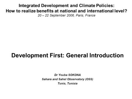 Integrated Development and Climate Policies: How to realize benefits at national and international level? 20 – 22 September 2006, Paris, France Development.