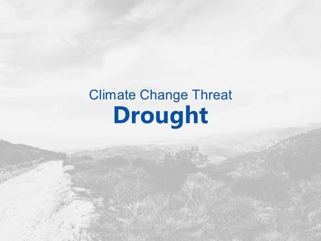 Climate Change Threat Drought 1. Potential Impacts from Drought How might our community be impacted by drought? 2.