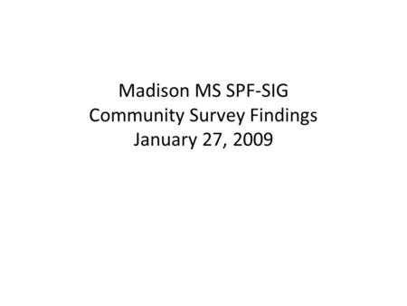 Madison MS SPF-SIG Community Survey Findings January 27, 2009.