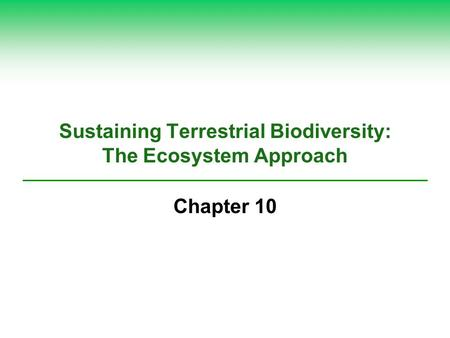 Sustaining Terrestrial Biodiversity: The Ecosystem Approach Chapter 10.