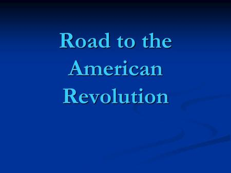 Road to the American Revolution. Events Sugar Act Sugar Act Stamp Act Stamp Act Townshend Acts Townshend Acts Boston Massacre Boston Massacre Boston Tea.