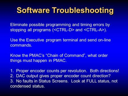 Software Troubleshooting Eliminate possible programming and timing errors by stopping all programs ( and ). Use the Executive program terminal and send.