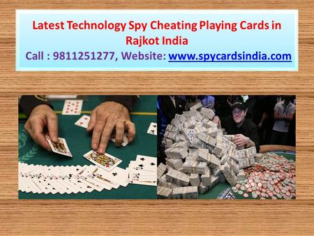 Latest Technology Spy Cheating Playing Cards in Rajkot India Call : 9811251277, Website: www.spycardsindia.comwww.spycardsindia.com.