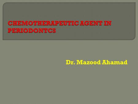 Dr. Mazood Ahamad.  Chemotherapeutic agent is a general term for chemical substance that provide a clinical therapeutic benefits  Chemotherapeutic agent.