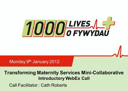 Insert name of presentation on Master Slide Transforming Maternity Services Mini-Collaborative Introductory WebEx Call Monday 9 th January 2012 Call Facilitator.