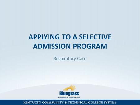 APPLYING TO A SELECTIVE ADMISSION PROGRAM Respiratory Care.