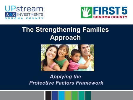 The Strengthening Families Approach Applying the Protective Factors Framework.