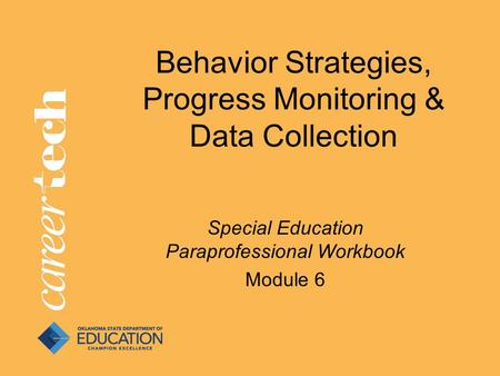 Behavior Strategies, Progress Monitoring & Data Collection Special Education Paraprofessional Workbook Module 6.