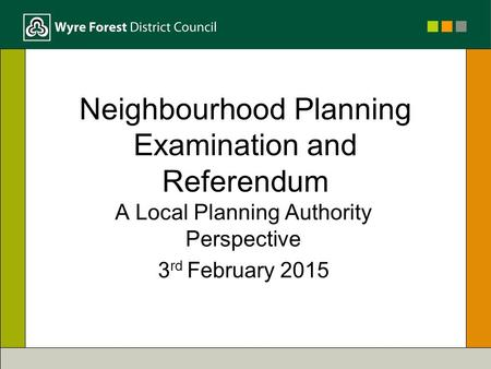 Neighbourhood Planning Examination and Referendum A Local Planning Authority Perspective 3 rd February 2015.