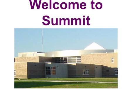 Welcome to Summit. Attendance The school bell rings at 7:45, but students should arrive in the building by 7:35 to allow time to get to their locker,