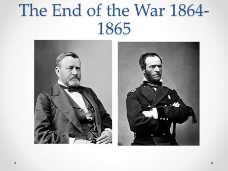 The End of the War 1864- 1865. Grant's Strategy Grant devised a 2 part plan for the end of the war that would utilize the Union's manpower and material.