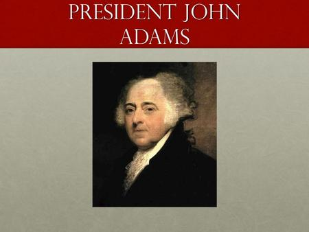 President john adams. President John Adams From Quincy, Massachusetts.From Quincy, Massachusetts. Signer of the Declaration of Independence, US Diplomat,