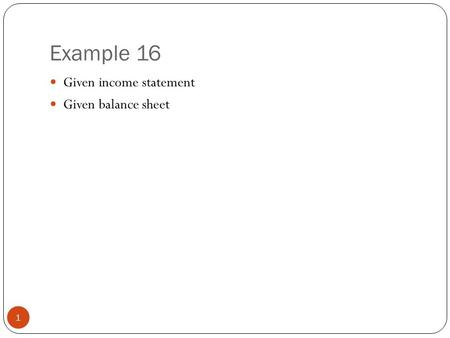 Example 16 1 Given income statement Given balance sheet.