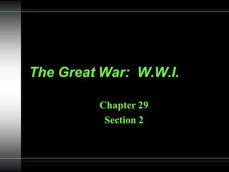 The Great War: W.W.I. Chapter 29 Section 2. Review... Remember the M.A.I.N causes of the war. Tensions in Europe had been rising and the had been increasing.