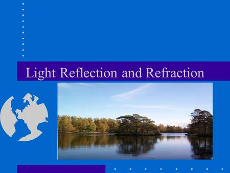 Light Reflection and Refraction. Reflection Law of Reflection.