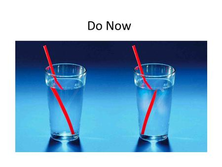 Do Now. Refraction is the bending of a wave when it enters a substance where its speed is different.