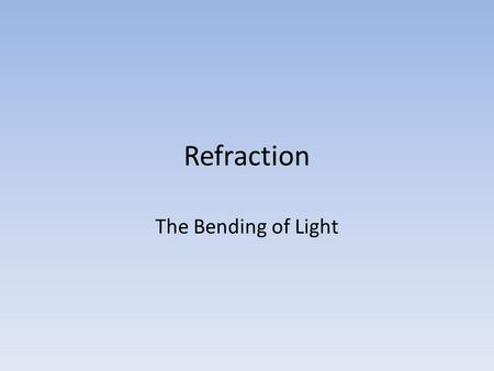 Refraction The Bending of Light. What is Refraction? Light travels in straight lines in one material. When light travels from one material (medium) to.