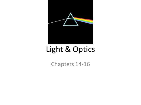 Light & Optics Chapters 14-16. Electromagnetic Wave.