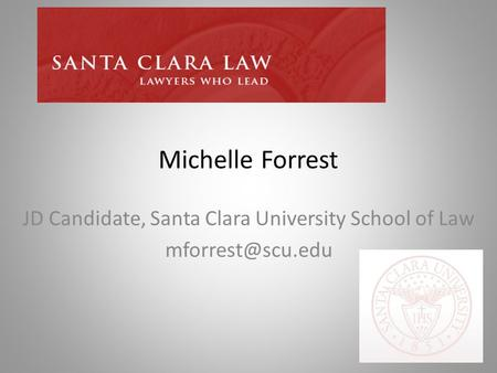 Michelle Forrest JD Candidate, Santa Clara University School of Law