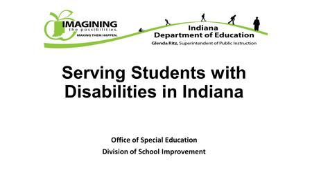 Serving Students with Disabilities in Indiana Office of Special Education Division of School Improvement.