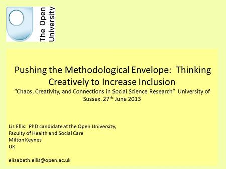 "Pushing the Methodological Envelope: Thinking Creatively to Increase Inclusion ""Chaos, Creativity, and Connections in Social Science Research"" University."